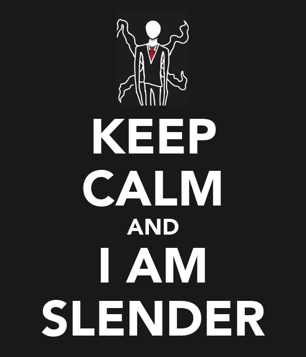 KEEP CALM AND I AM SLENDER