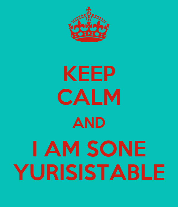 KEEP CALM AND I AM SONE YURISISTABLE