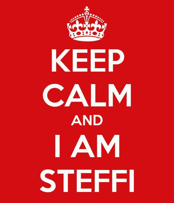 KEEP CALM AND I AM STEFFI