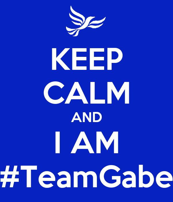 KEEP CALM AND I AM #TeamGabe