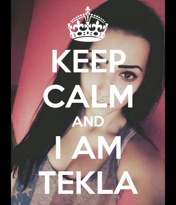 KEEP CALM AND I AM TEKLA
