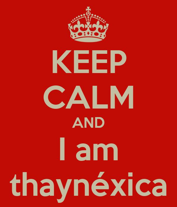 KEEP CALM AND I am thaynéxica