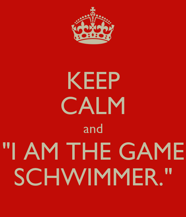 """KEEP CALM and """"I AM THE GAME SCHWIMMER."""""""