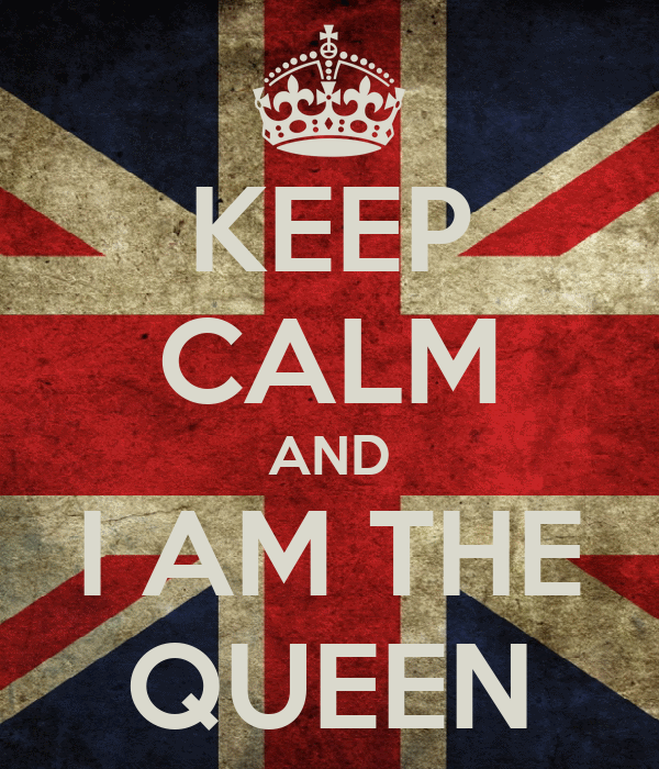 KEEP CALM AND I AM THE QUEEN
