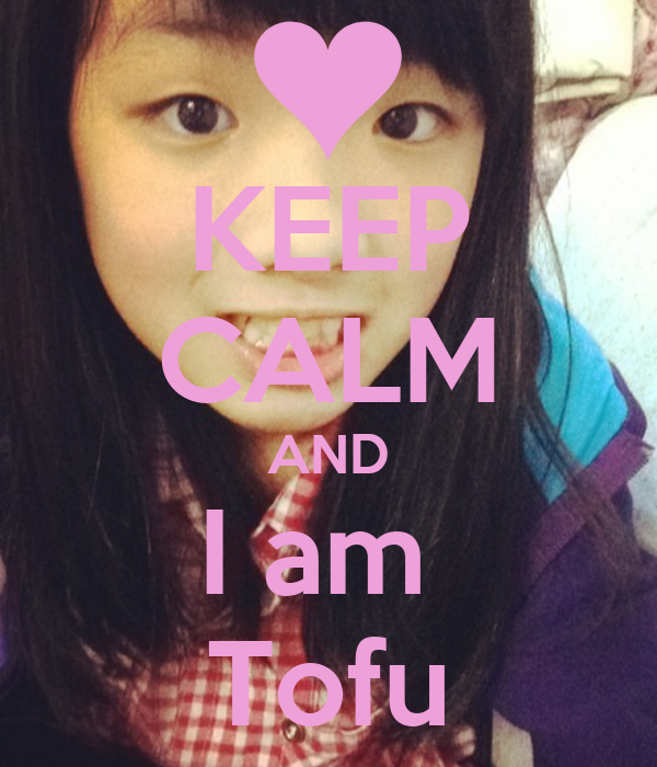 KEEP CALM AND I am  Tofu