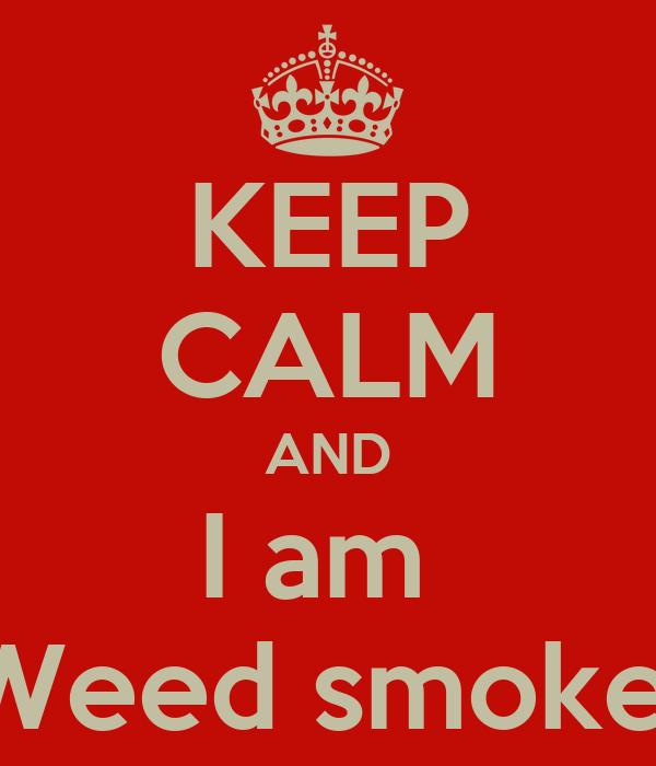 KEEP CALM AND I am  Weed smoke