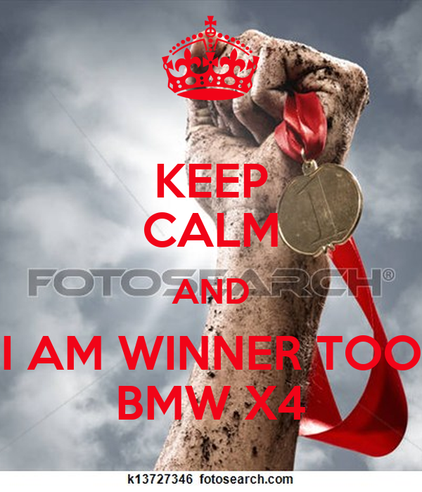 KEEP CALM AND I AM WINNER TOO BMW X4