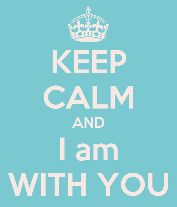 KEEP CALM AND I am WITH YOU