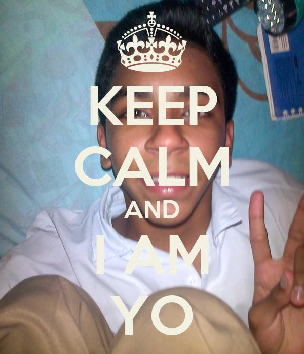 KEEP CALM AND I AM YO