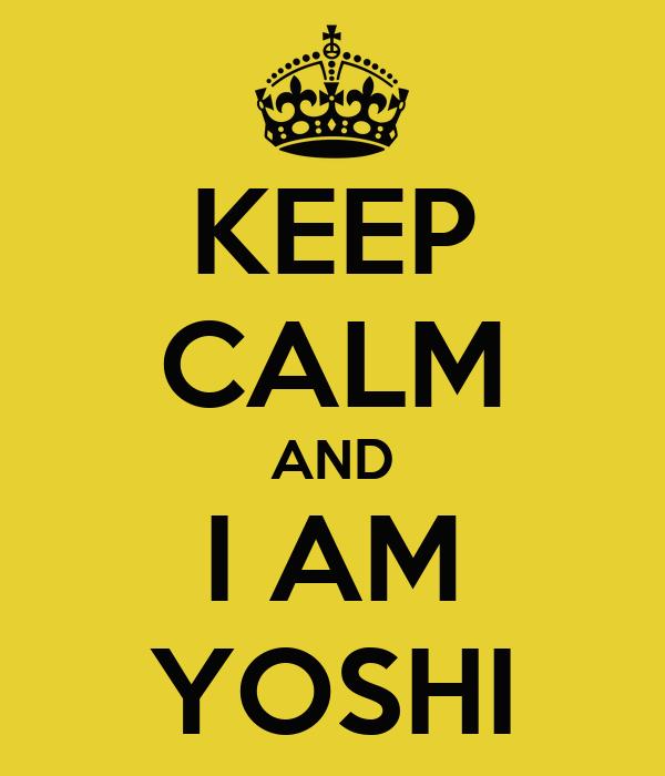 KEEP CALM AND I AM YOSHI