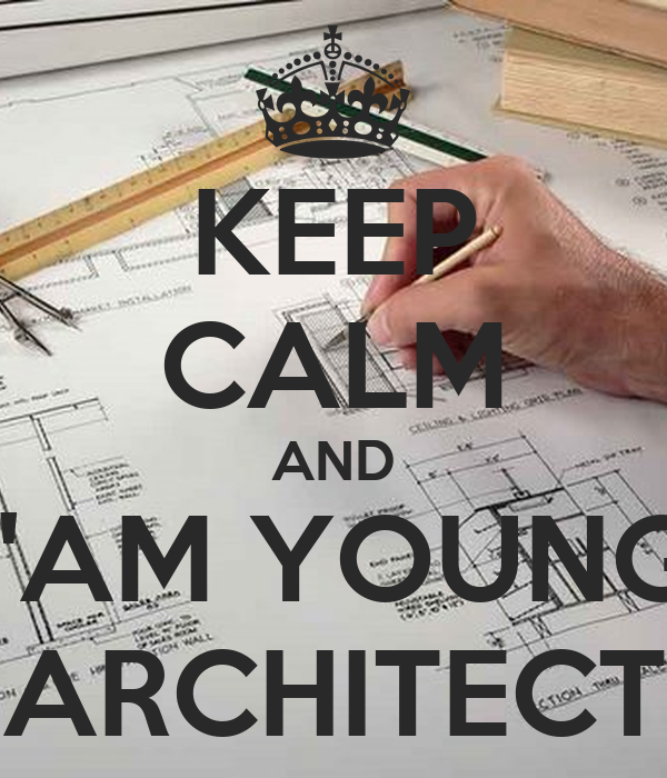 KEEP CALM AND I'AM YOUNG ARCHITECT