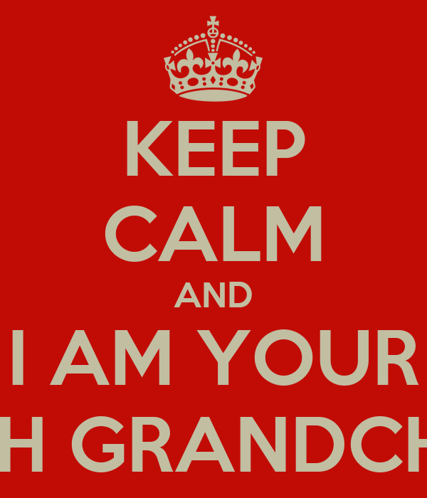 KEEP CALM AND I AM YOUR 39TH GRANDCHILD