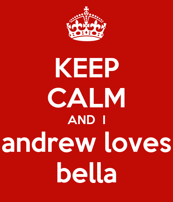 KEEP CALM AND  I andrew loves bella