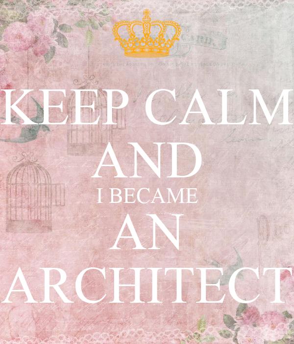 KEEP CALM AND I BECAME AN ARCHITECT