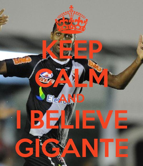 KEEP CALM AND I BELIEVE GIGANTE