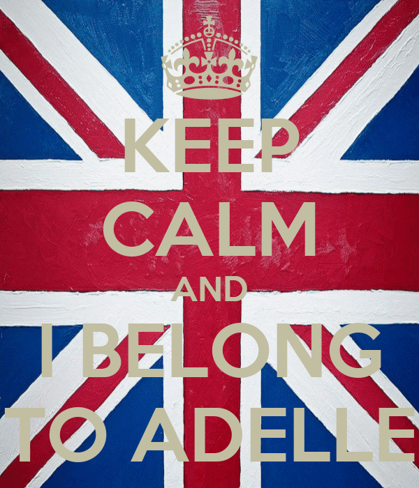 KEEP CALM AND I BELONG TO ADELLE