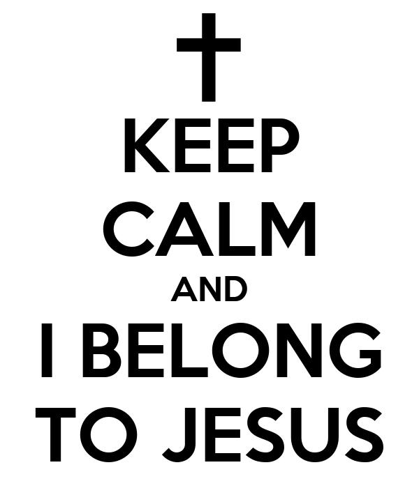KEEP CALM AND I BELONG TO JESUS