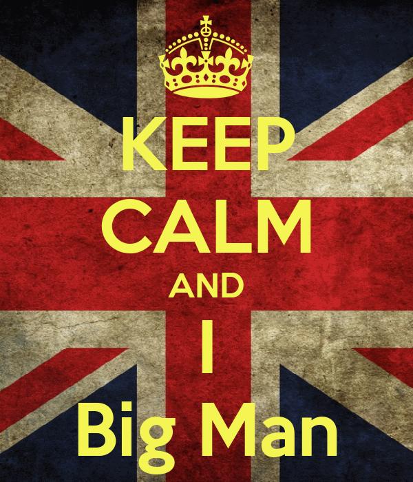 KEEP CALM AND I Big Man