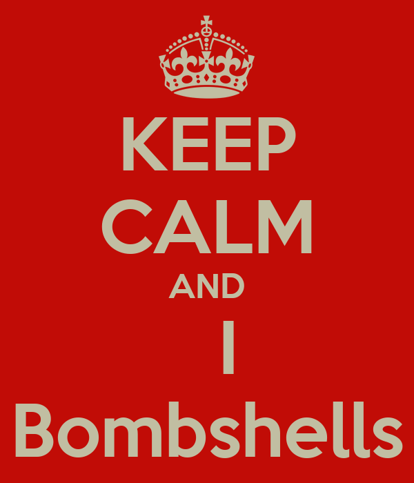 KEEP CALM AND   I Bombshells