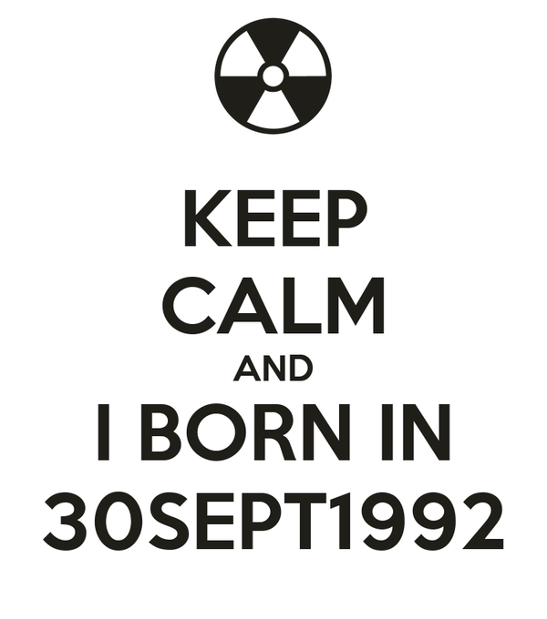KEEP CALM AND I BORN IN 30SEPT1992