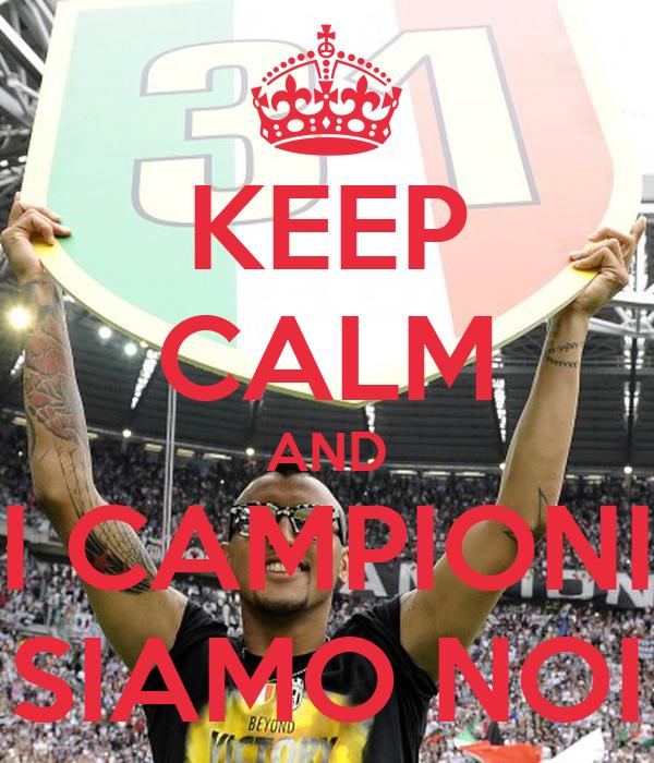 KEEP CALM AND I CAMPIONI SIAMO NOI
