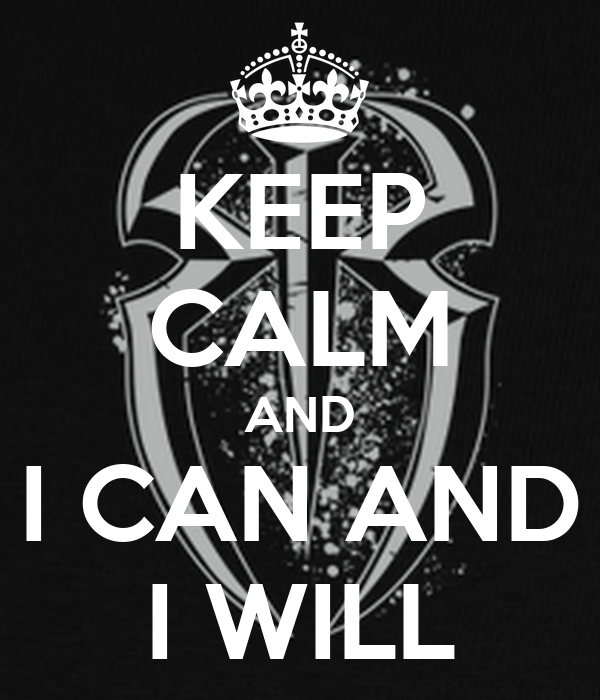 KEEP CALM AND I CAN AND I WILL