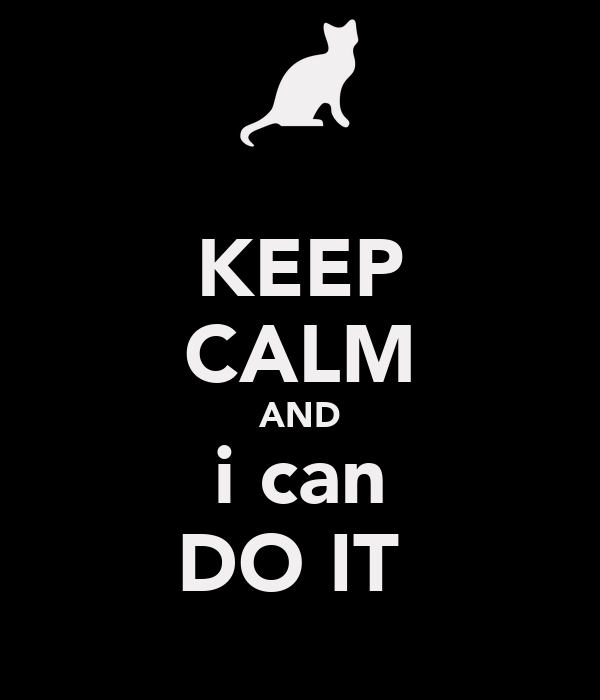 KEEP CALM AND i can DO IT