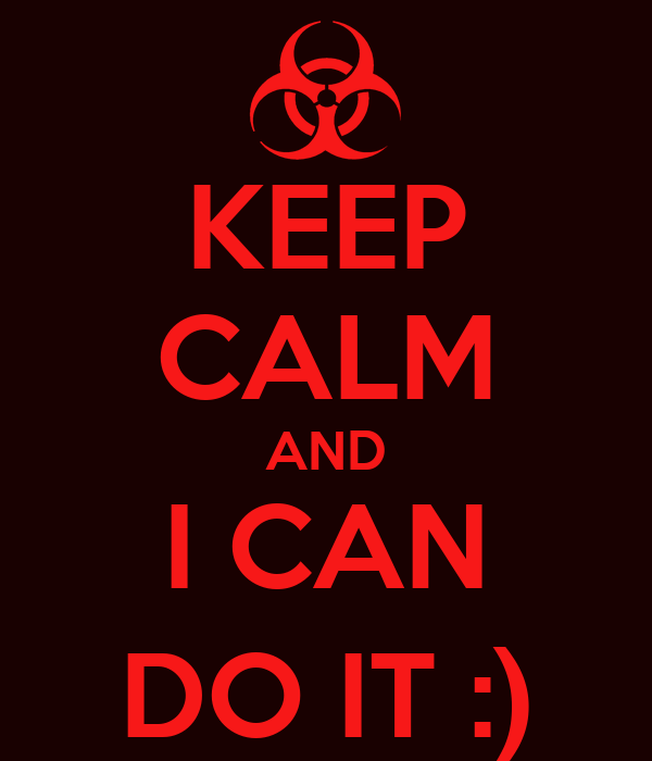KEEP CALM AND I CAN DO IT :)
