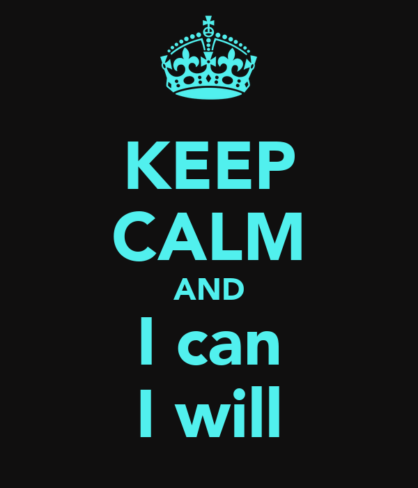 KEEP CALM AND I can I will