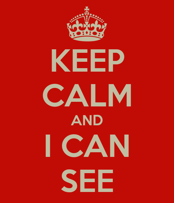 KEEP CALM AND I CAN SEE