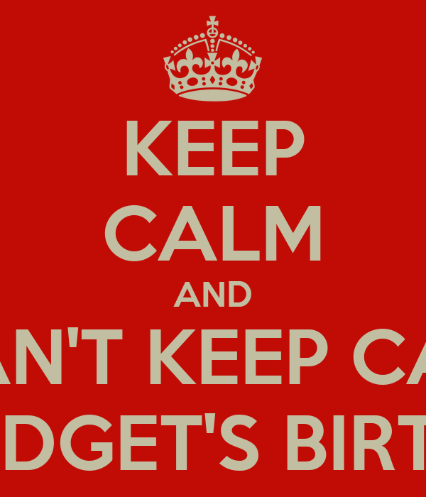 KEEP CALM AND I CAN'T KEEP CALM IT'S BRIDGET'S BIRTHDAY!