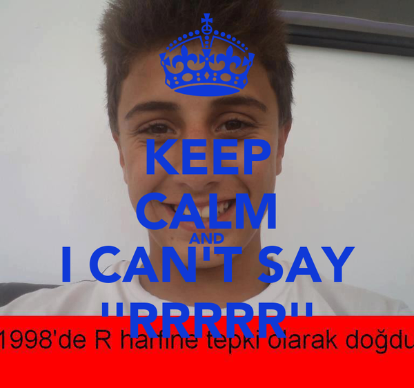 KEEP CALM AND I CAN'T SAY ''RRRRR''