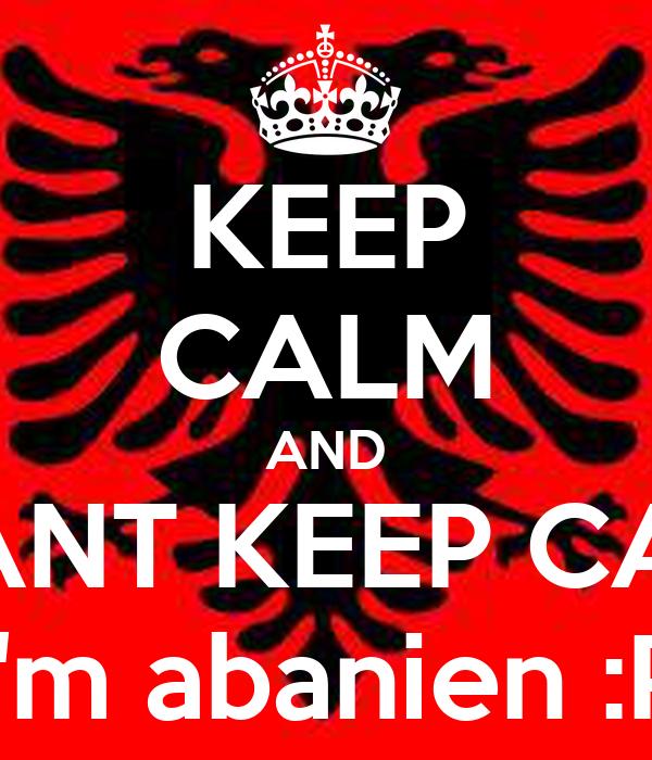 KEEP CALM AND I CANT KEEP CALM I'm abanien :P