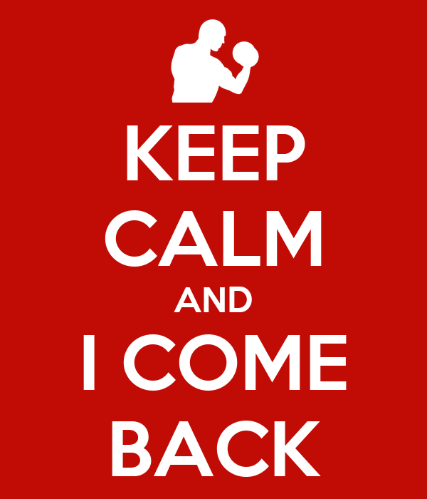 KEEP CALM AND I COME BACK