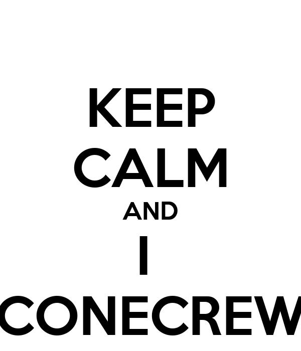 KEEP CALM AND I  CONECREW