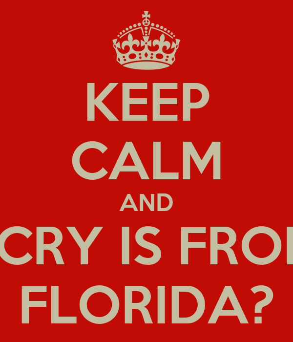 KEEP CALM AND I CRY IS FROM FLORIDA?