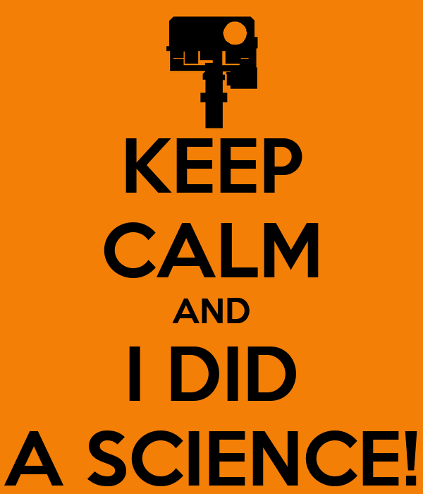 KEEP CALM AND I DID A SCIENCE!