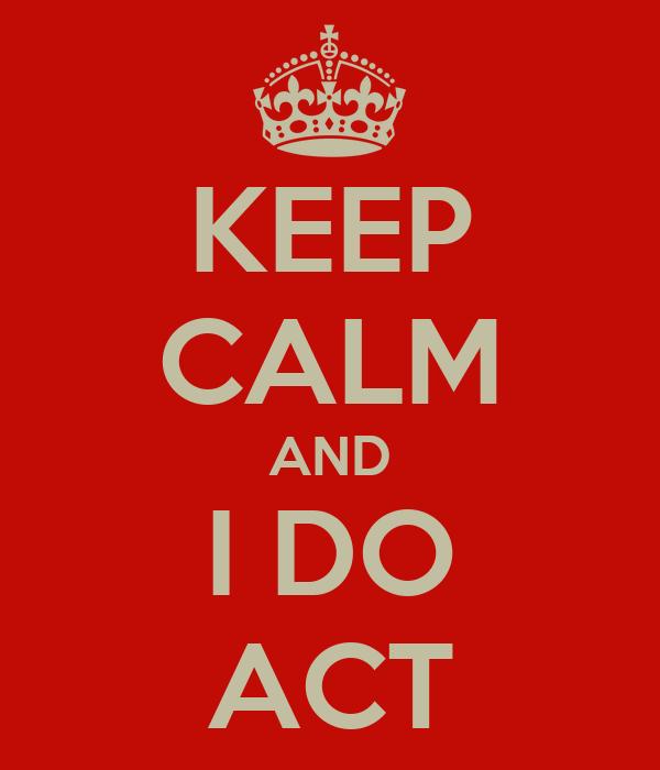 KEEP CALM AND I DO ACT
