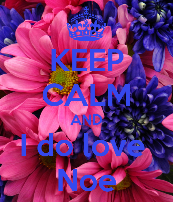 KEEP CALM AND I do love  Noe