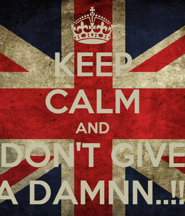 KEEP CALM AND I DON'T GIVE   A DAMNN..!!!