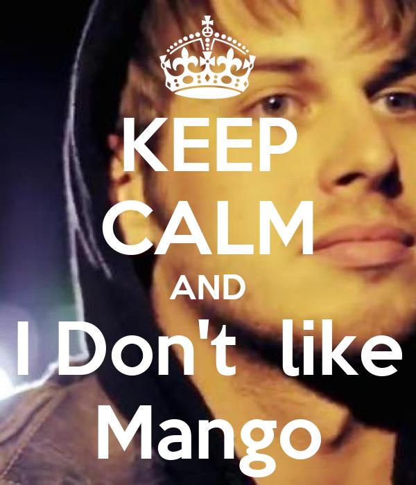 KEEP CALM AND I Don't  like Mango