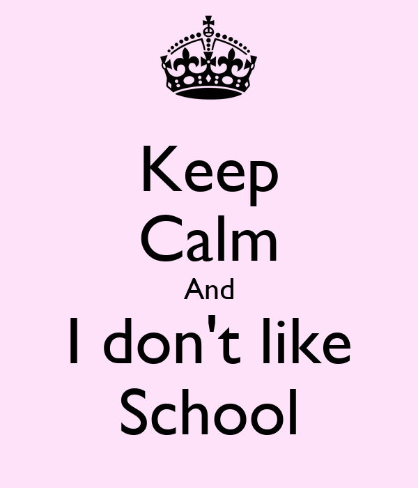 Keep Calm And I don't like School