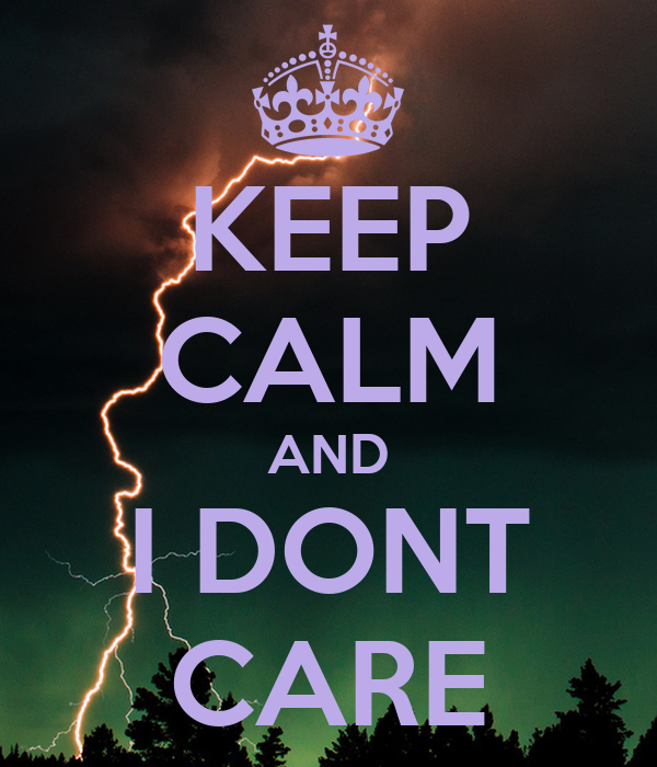 KEEP CALM AND I DONT CARE