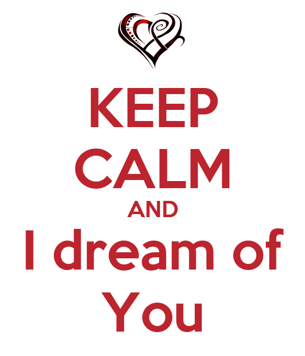KEEP CALM AND I dream of You