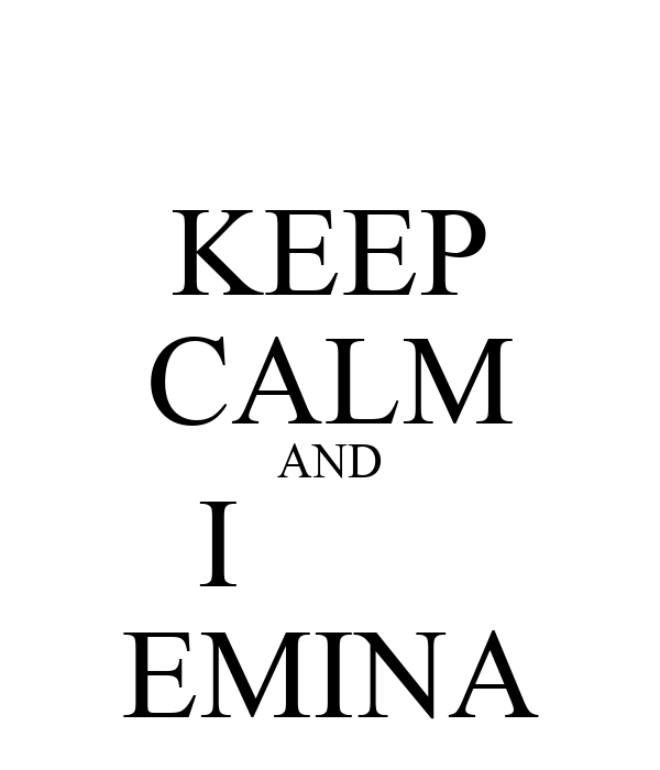 KEEP CALM AND I        EMINA