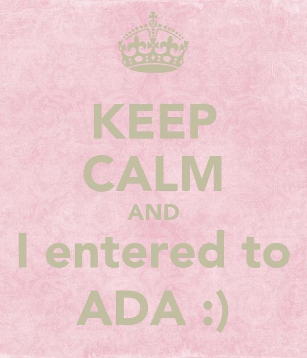 KEEP CALM AND I entered to ADA :)