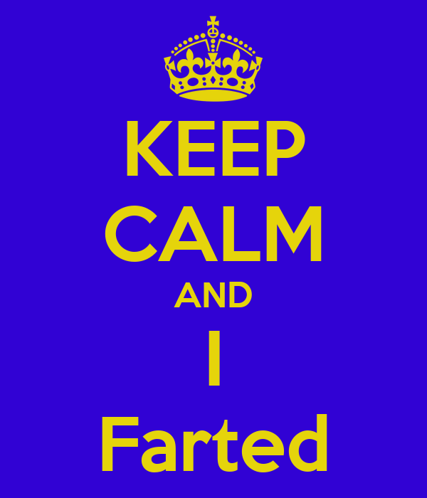 KEEP CALM AND I Farted
