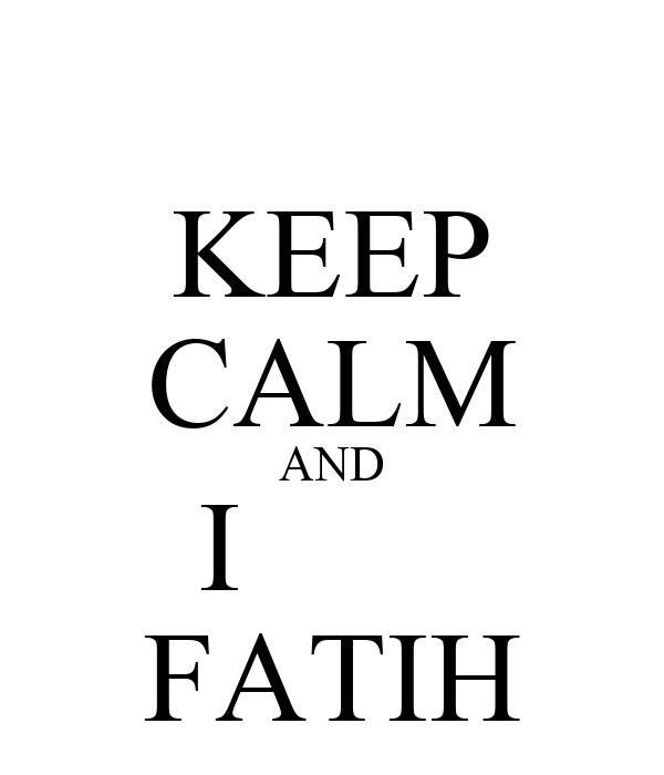 KEEP CALM AND I        FATIH