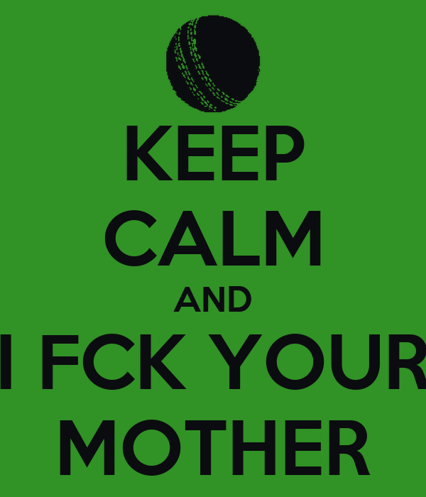 KEEP CALM AND I FCK YOUR MOTHER