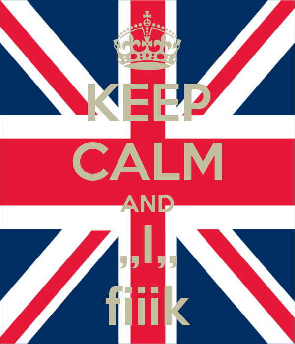 KEEP CALM AND ,,I,, fiiik